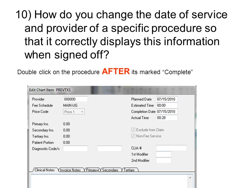 10) How do you change the date of service and provider of a specific procedure so that it correctly displays this information when signed off? Double
