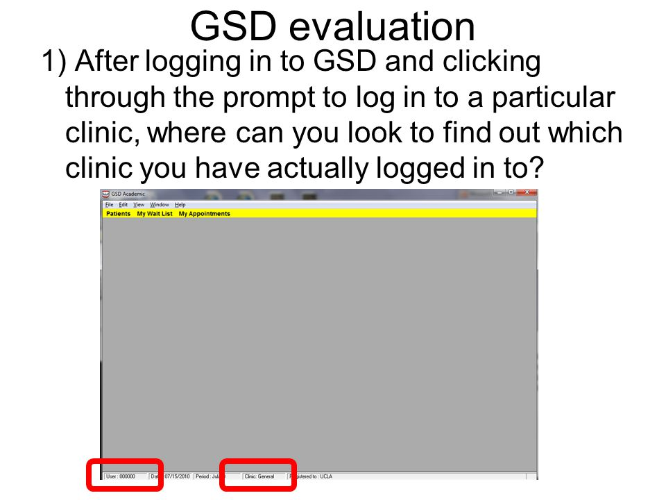 GSD evaluation 1) After logging in to GSD and clicking through the prompt to log in to a particular clinic, where can you look to find out which clini