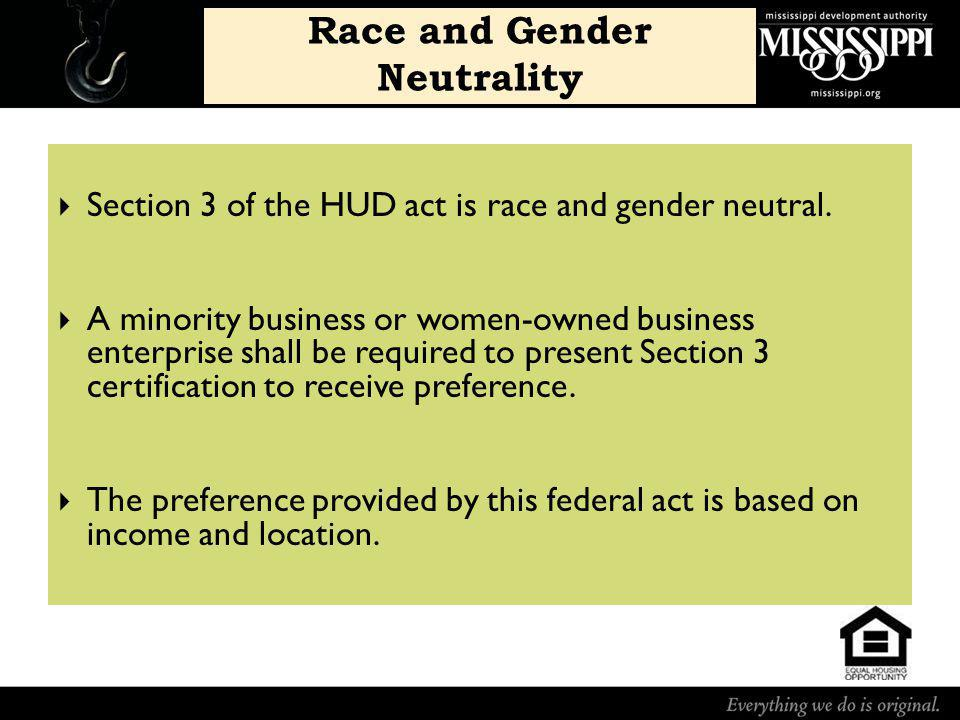 Section 3 of the HUD act is race and gender neutral.