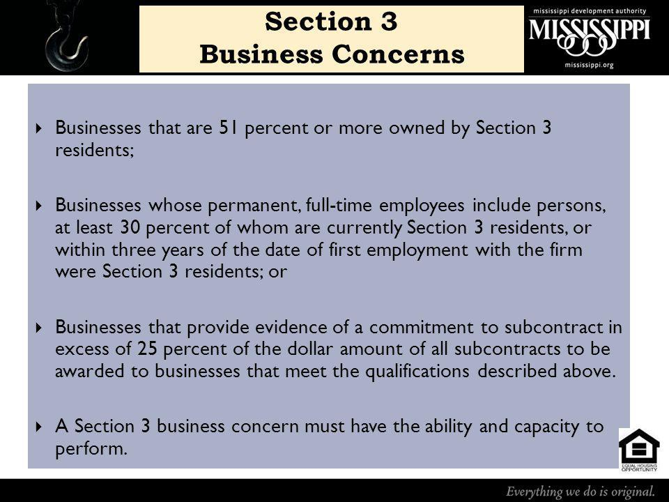 Section 3 Business Concerns Businesses that are 51 percent or more owned by Section 3 residents; Businesses whose permanent, full-time employees inclu