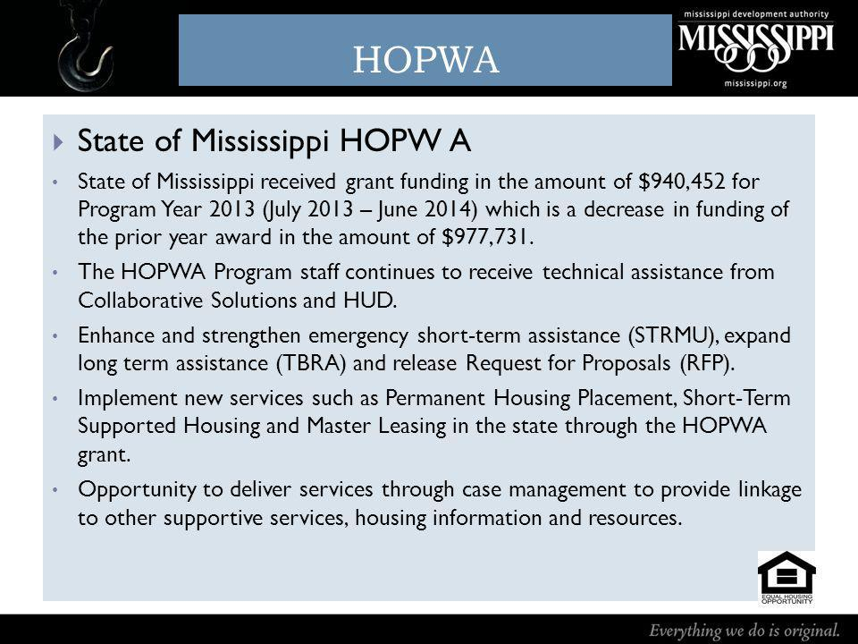 State of Mississippi HOPW A State of Mississippi received grant funding in the amount of $940,452 for Program Year 2013 (July 2013 – June 2014) which