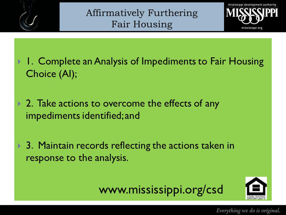Affirmatively Furthering Fair Housing 1. Complete an Analysis of Impediments to Fair Housing Choice (AI); 2. Take actions to overcome the effects of a