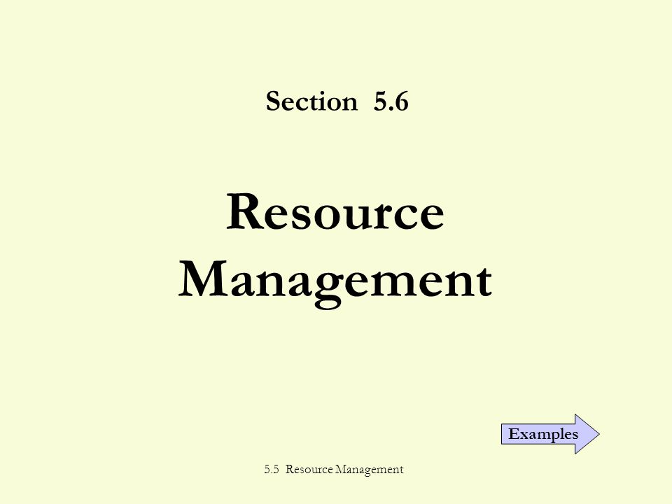 5.5 Resource Management Section 5.6 Resource Management Examples