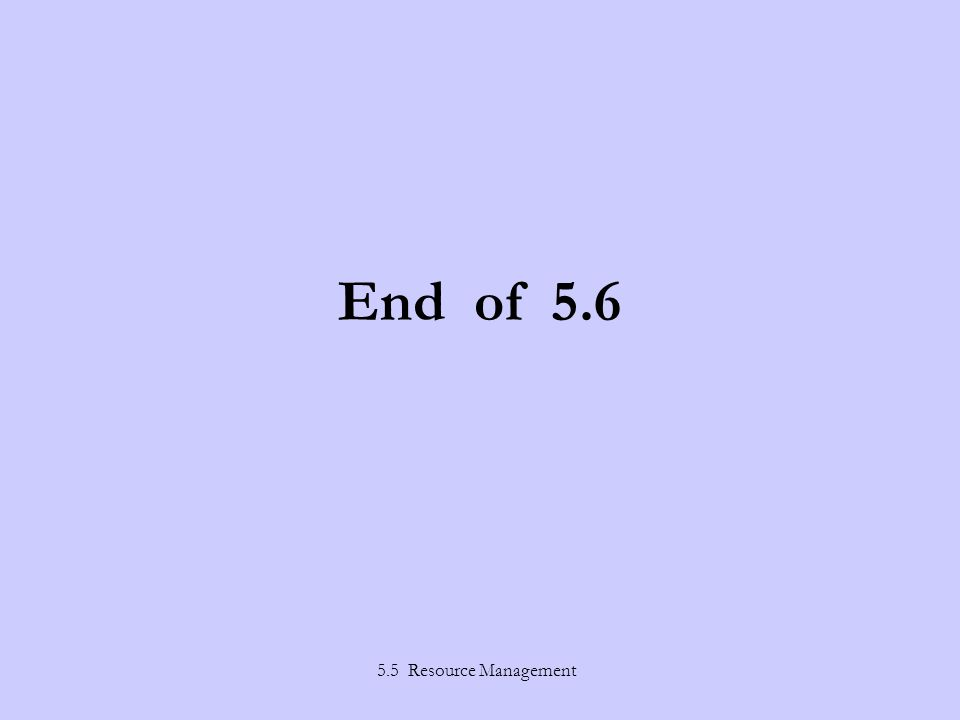 5.5 Resource Management End of 5.6