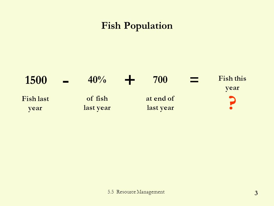5.5 Resource Management 3 40% of fish last year 1500 -+ = 700 at end of last year .
