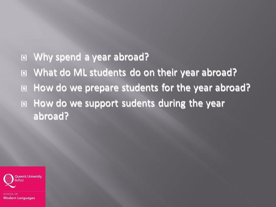 Why spend a year abroad? What do ML students do on their year abroad? How do we prepare students for the year abroad? How do we support sudents during