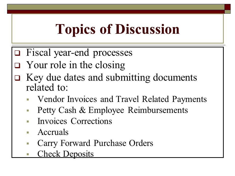 Accruals – continue Example of Accrual Submit a PO for a computer costing $3,200 in May -The computer is received in June The invoice is received and processed in July (in new fiscal year) Because the computer was received before year- end, it represents an expense to fiscal year 2010