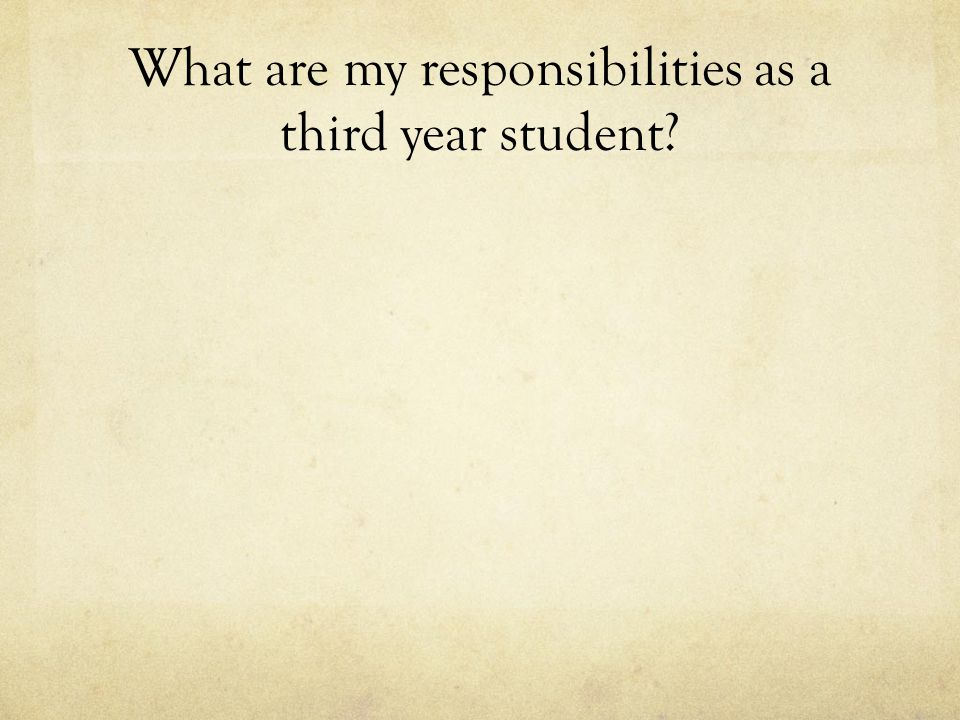 What are my responsibilities as a third year student?