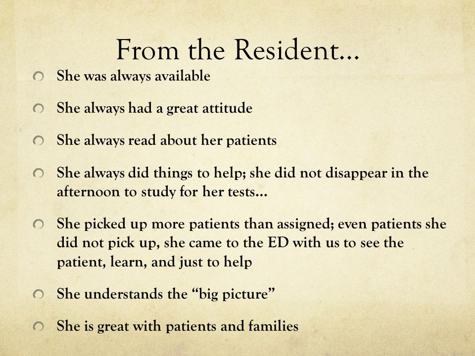 From the Resident… She was always available She always had a great attitude She always read about her patients She always did things to help; she did