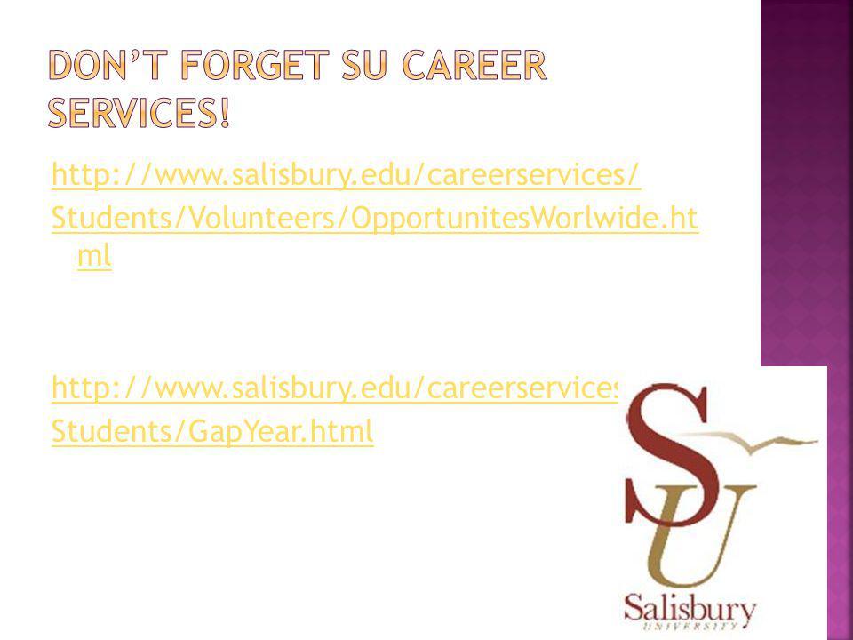 http://www.salisbury.edu/careerservices/ Students/Volunteers/OpportunitesWorlwide.ht ml http://www.salisbury.edu/careerservices/ Students/GapYear.html