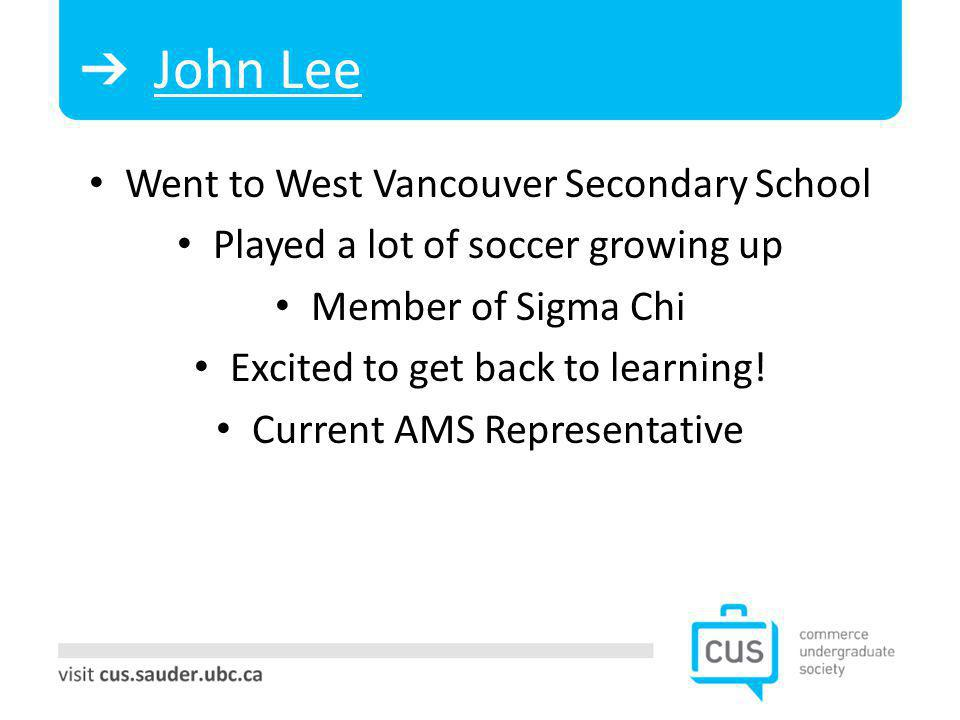 John Lee Went to West Vancouver Secondary School Played a lot of soccer growing up Member of Sigma Chi Excited to get back to learning.