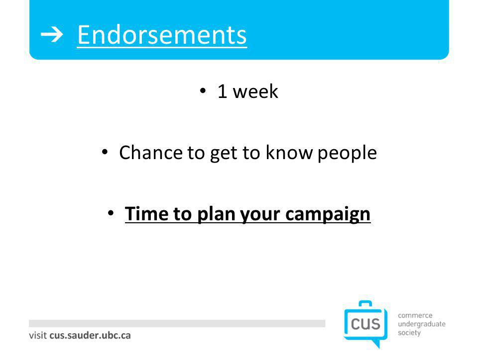 Endorsements 1 week Chance to get to know people Time to plan your campaign