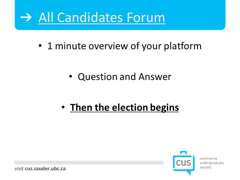 All Candidates Forum 1 minute overview of your platform Question and Answer Then the election begins