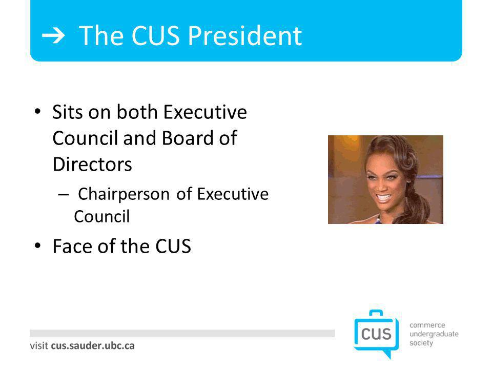 The CUS President Sits on both Executive Council and Board of Directors – Chairperson of Executive Council Face of the CUS