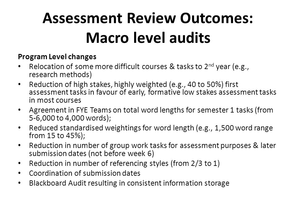 Assessment Review Outcomes: Macro level audits Program Level changes Relocation of some more difficult courses & tasks to 2 nd year (e.g., research me