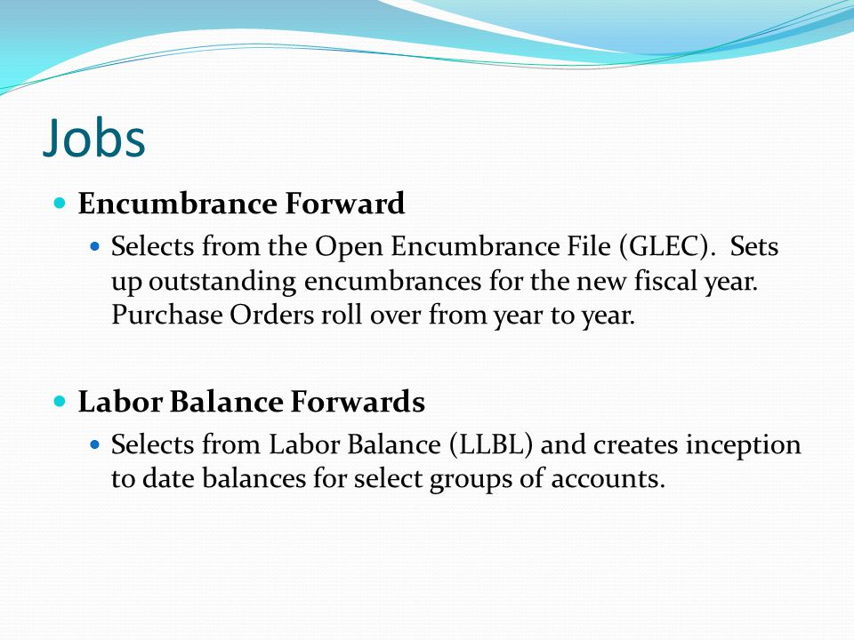 Jobs Encumbrance Forward Selects from the Open Encumbrance File (GLEC).