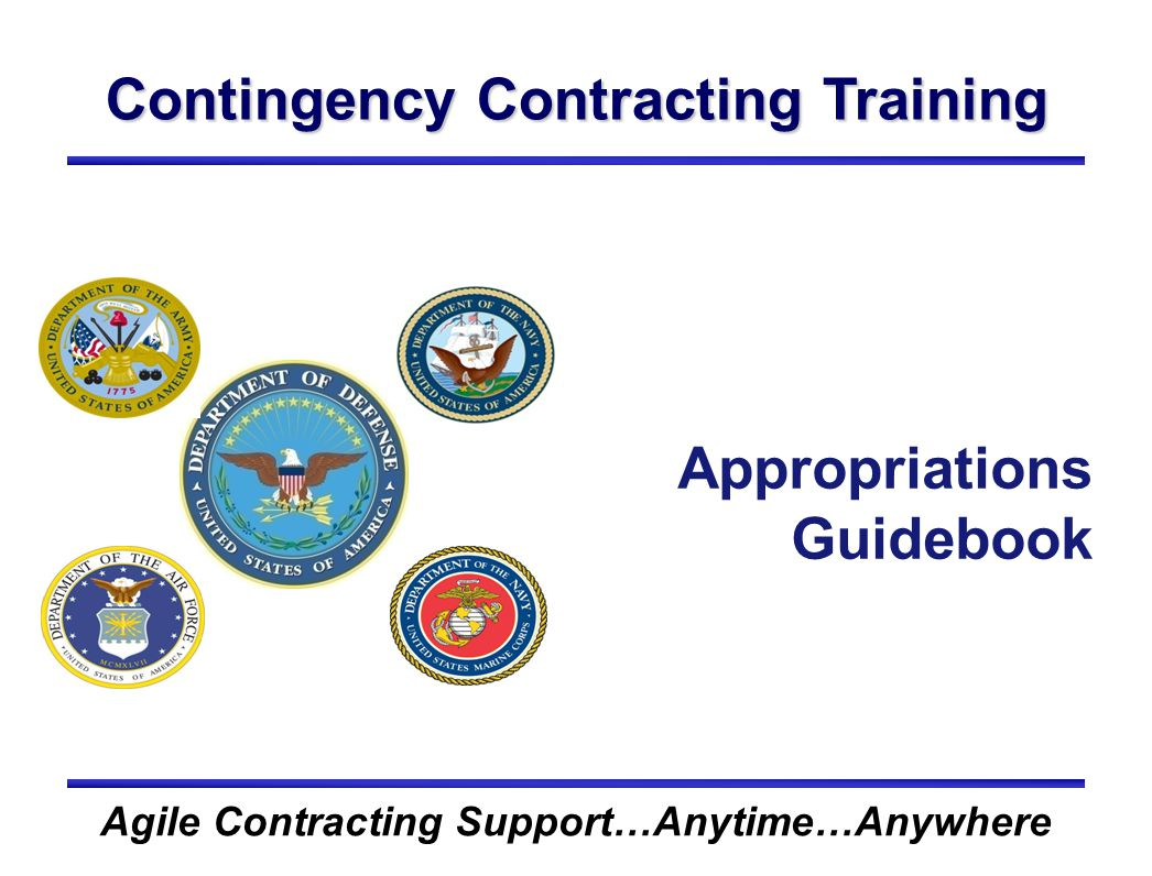 Contingency Contracting Training Agile Contracting Support…Anytime…Anywhere Appropriations Guidebook
