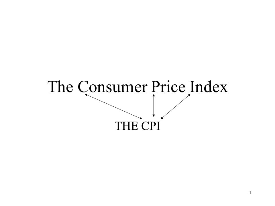 1 The Consumer Price Index THE CPI