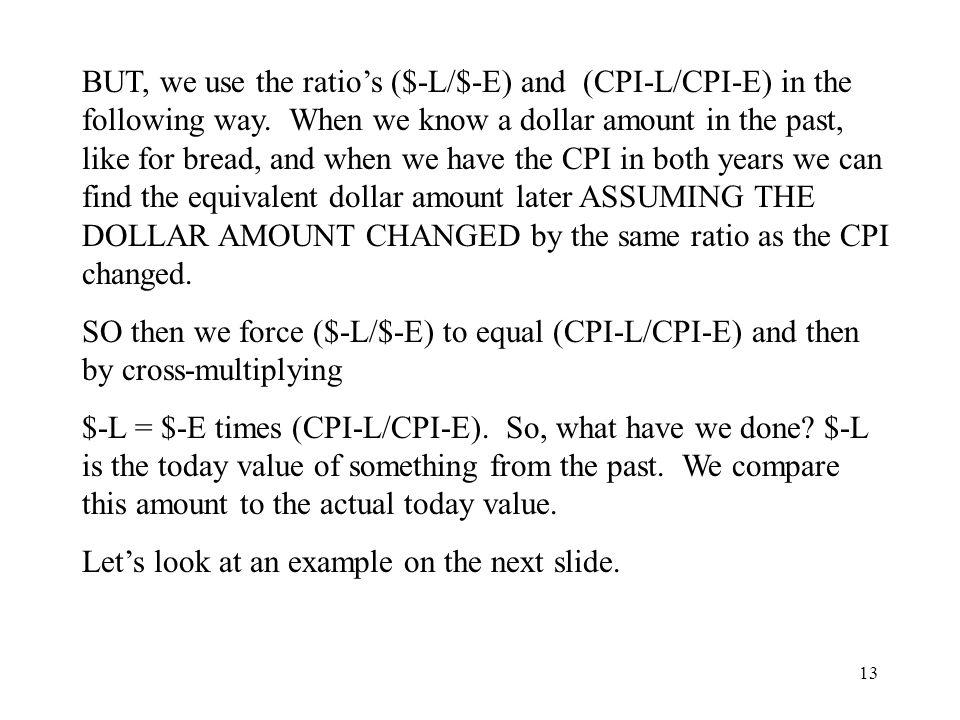 13 BUT, we use the ratios ($-L/$-E) and (CPI-L/CPI-E) in the following way.