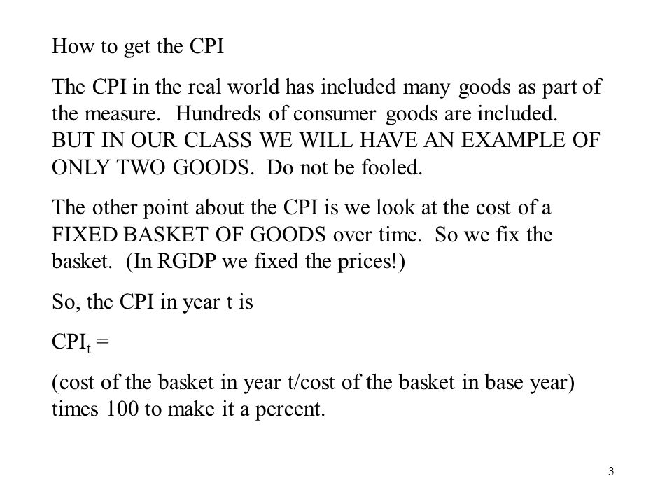 3 How to get the CPI The CPI in the real world has included many goods as part of the measure.
