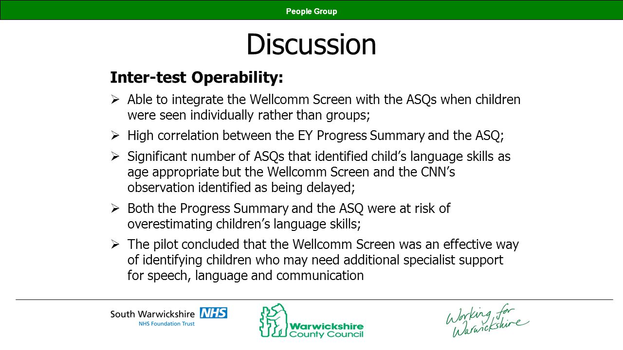 People Group Discussion Inter-test Operability: Able to integrate the Wellcomm Screen with the ASQs when children were seen individually rather than g