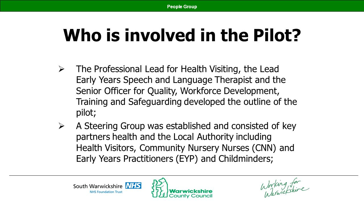 People Group Who is involved in the Pilot? The Professional Lead for Health Visiting, the Lead Early Years Speech and Language Therapist and the Senio