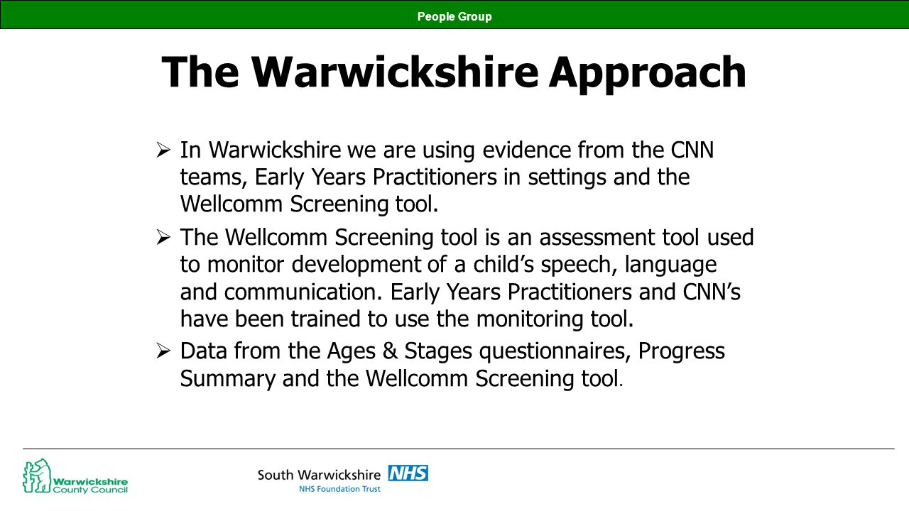 People Group The Warwickshire Approach In Warwickshire we are using evidence from the CNN teams, Early Years Practitioners in settings and the Wellcom