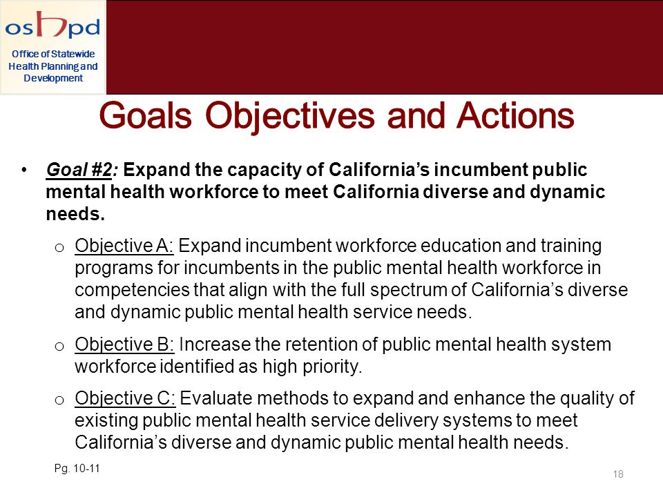 Office of Statewide Health Planning and Development Goal #2: Expand the capacity of Californias incumbent public mental health workforce to meet California diverse and dynamic needs.