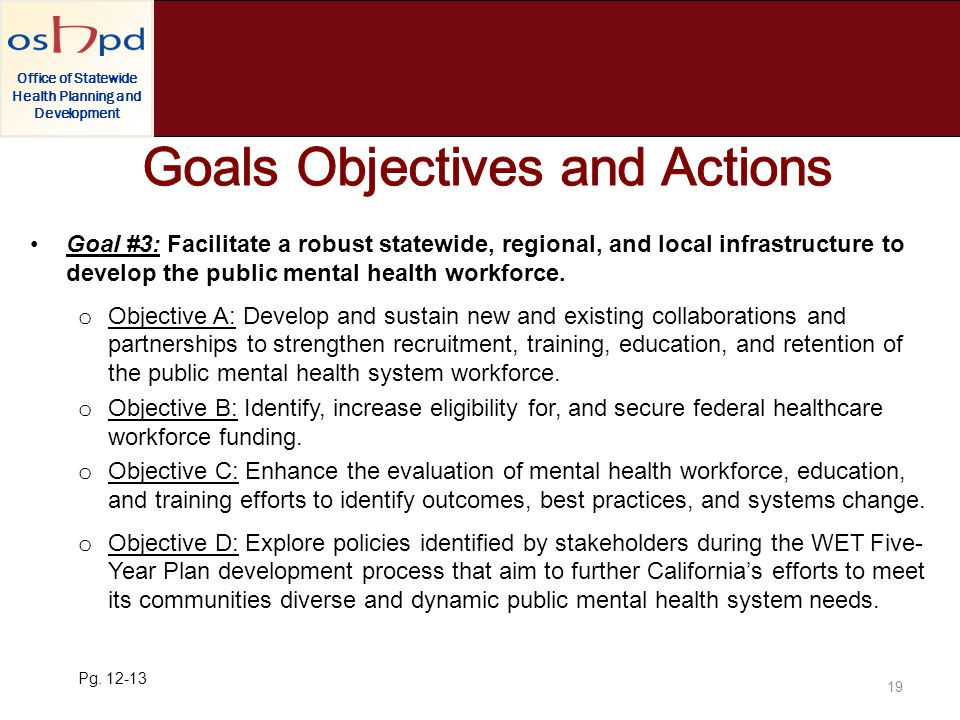 Office of Statewide Health Planning and Development Goal #3: Facilitate a robust statewide, regional, and local infrastructure to develop the public mental health workforce.