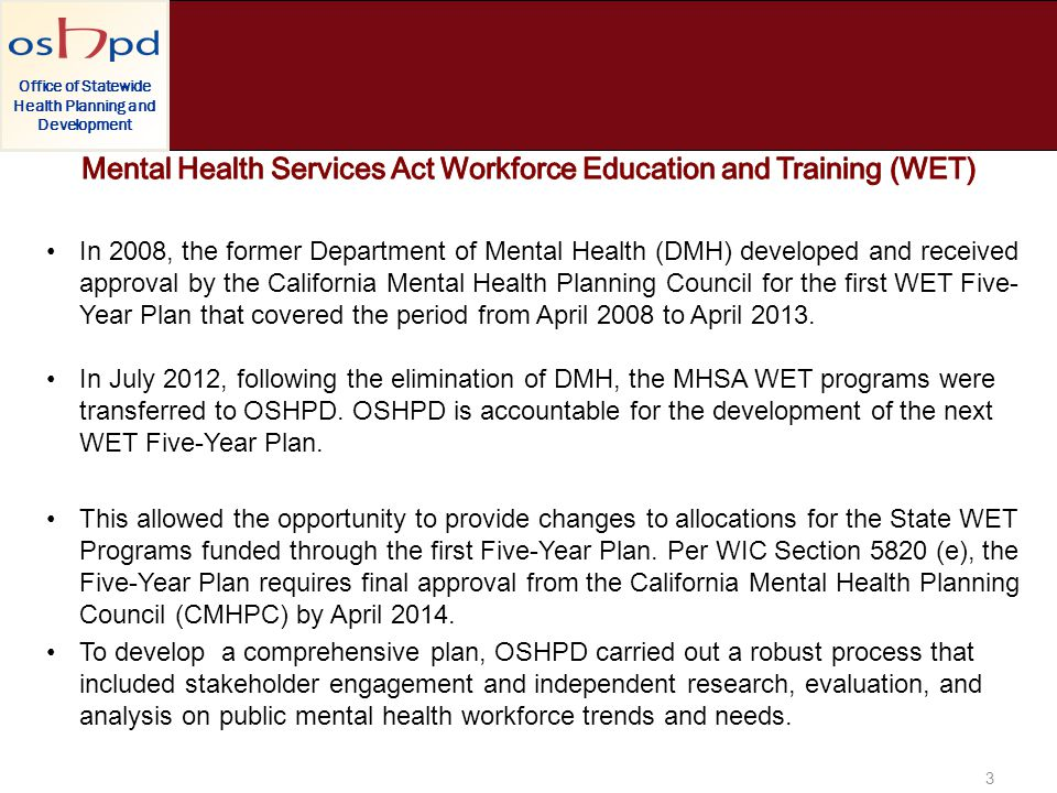 In 2008, the former Department of Mental Health (DMH) developed and received approval by the California Mental Health Planning Council for the first W