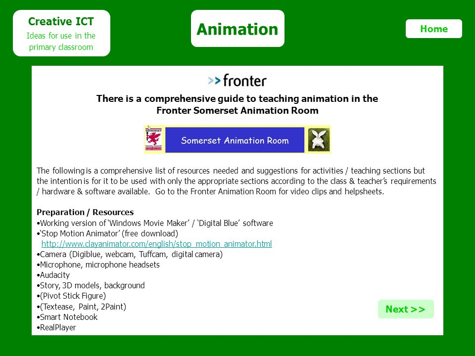 Animation Creative ICT Ideas for use in the primary classroom Home There is a comprehensive guide to teaching animation in the Fronter Somerset Animat