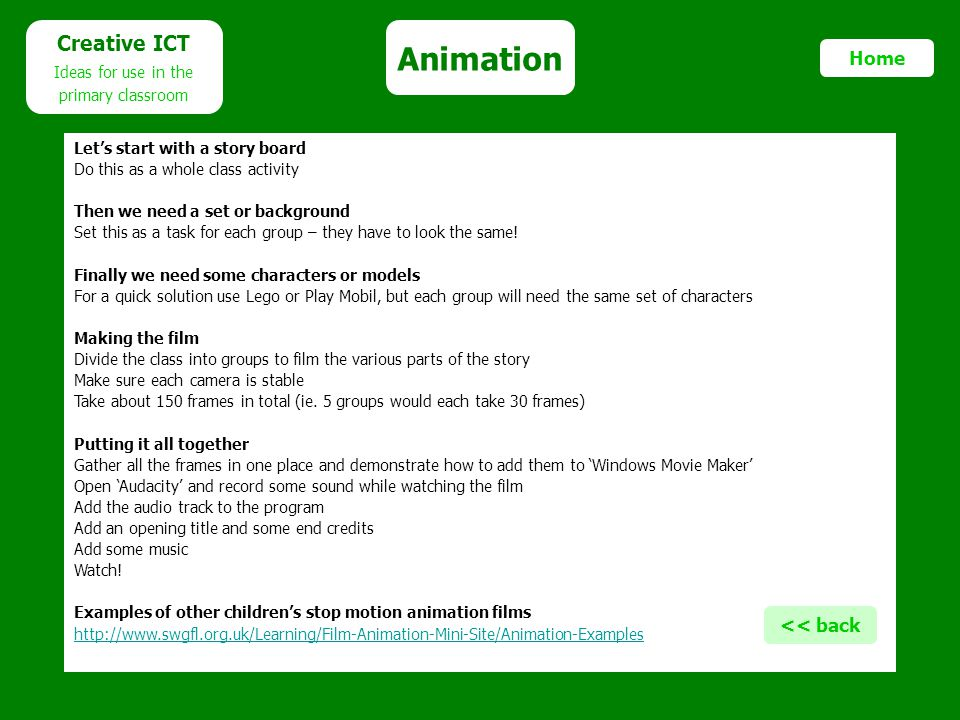 Animation Creative ICT Ideas for use in the primary classroom Home Lets start with a story board Do this as a whole class activity Then we need a set