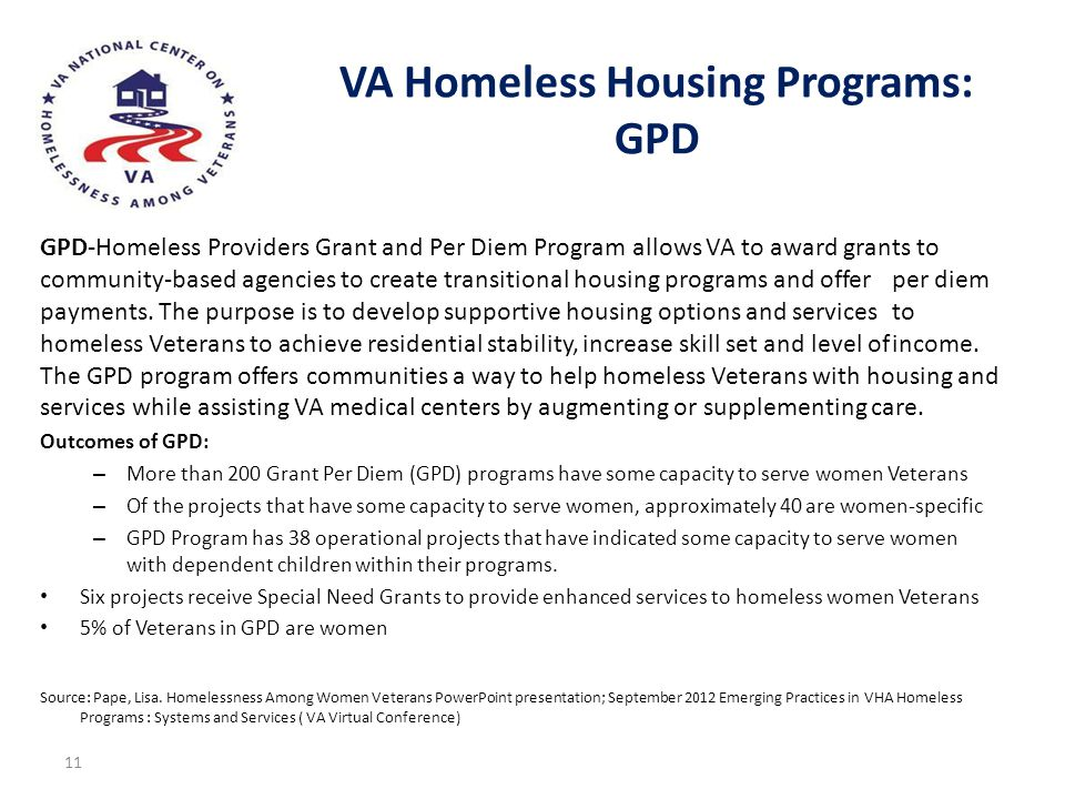 GPD-Homeless Providers Grant and Per Diem Program allows VA to award grants to community-based agencies to create transitional housing programs and of