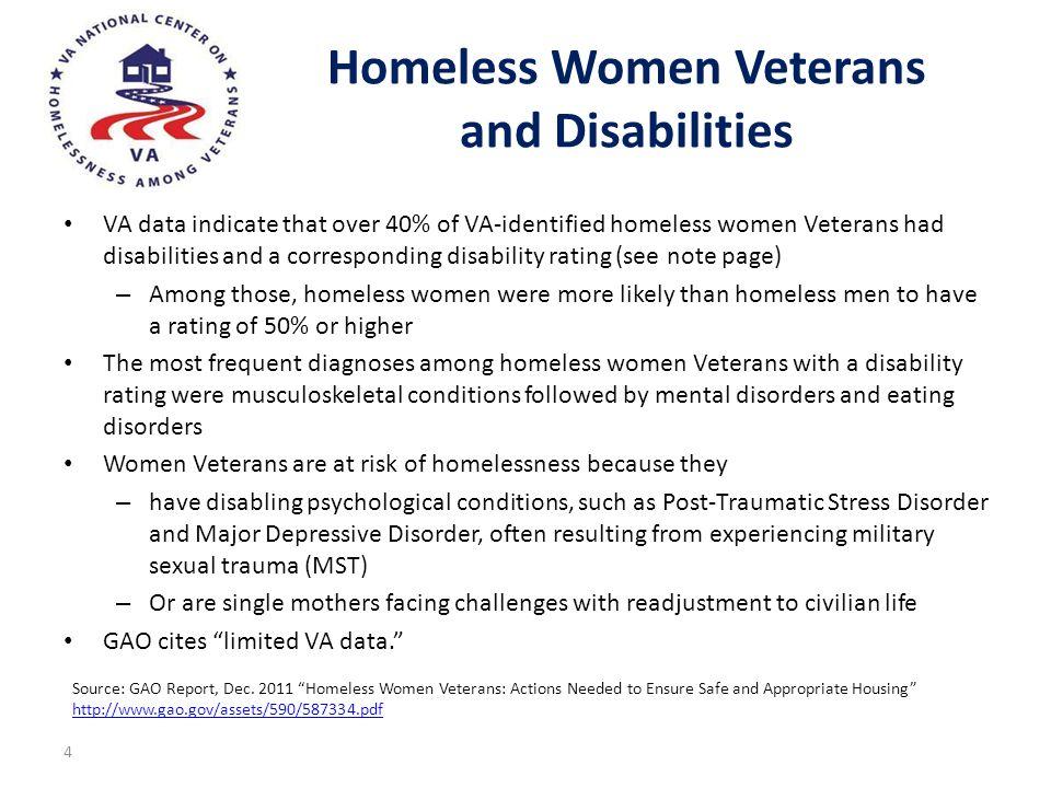 Homeless Women Veterans and Disabilities VA data indicate that over 40% of VA-identified homeless women Veterans had disabilities and a corresponding