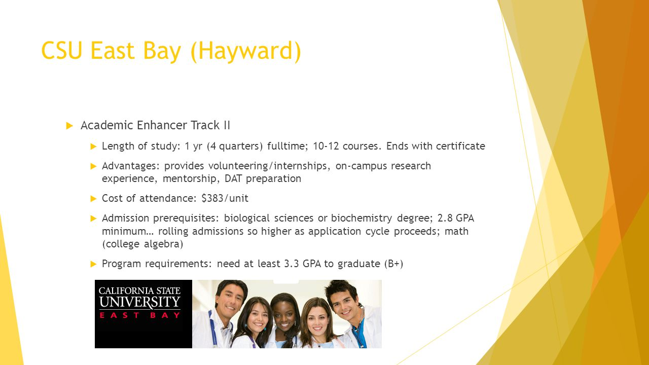 CSU East Bay (Hayward) Academic Enhancer Track II Length of study: 1 yr (4 quarters) fulltime; 10-12 courses. Ends with certificate Advantages: provid