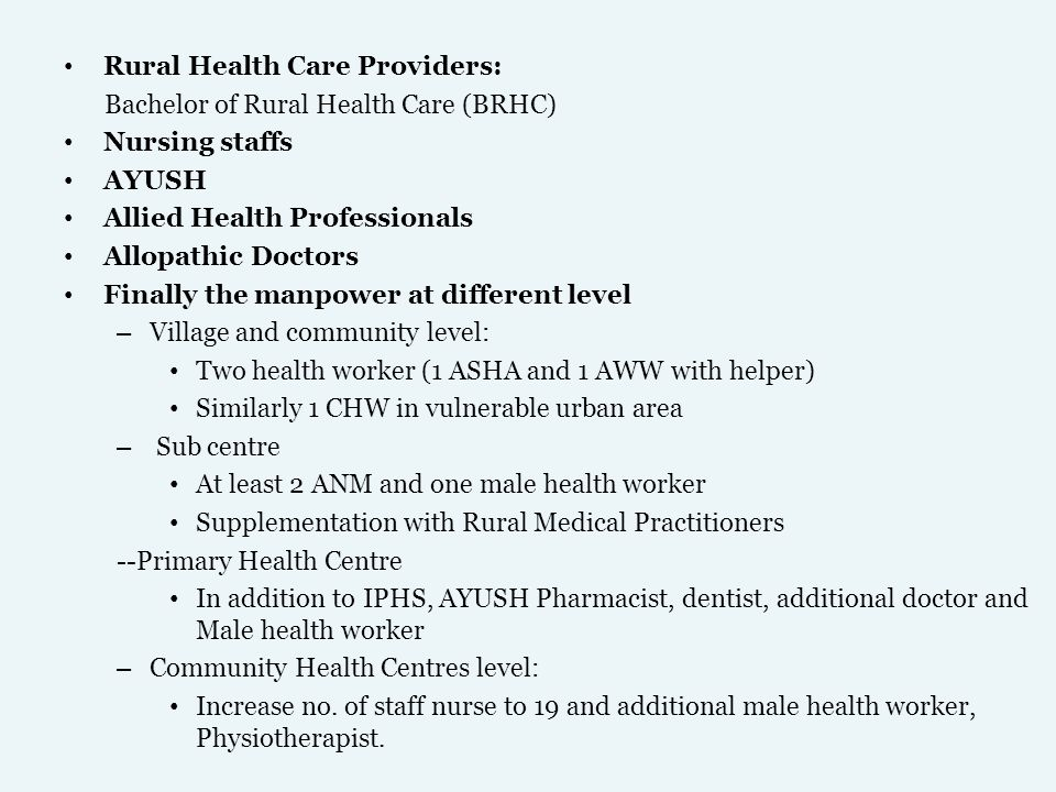 Rural Health Care Providers: Bachelor of Rural Health Care (BRHC) Nursing staffs AYUSH Allied Health Professionals Allopathic Doctors Finally the manp