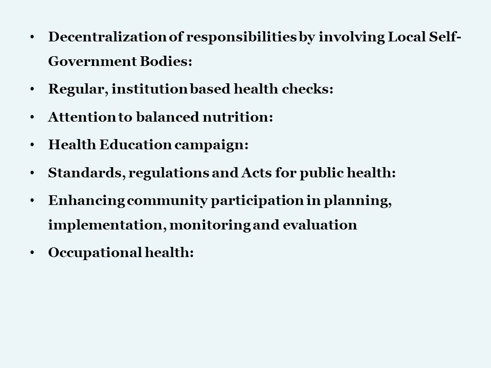 Decentralization of responsibilities by involving Local Self- Government Bodies: Regular, institution based health checks: Attention to balanced nutri