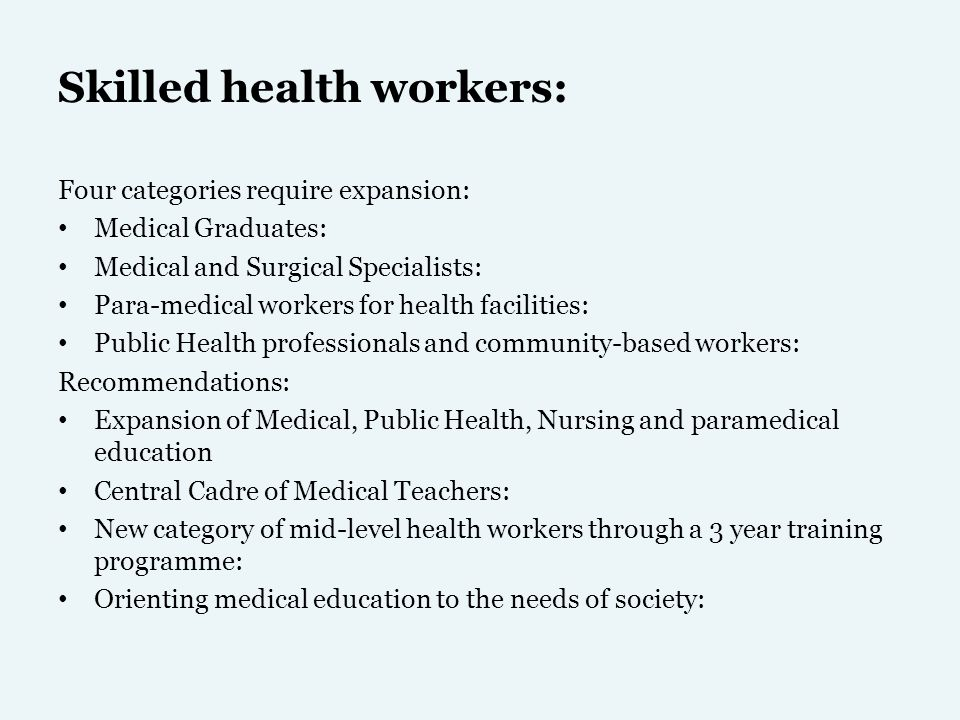 Skilled health workers: Four categories require expansion: Medical Graduates: Medical and Surgical Specialists: Para-medical workers for health facili