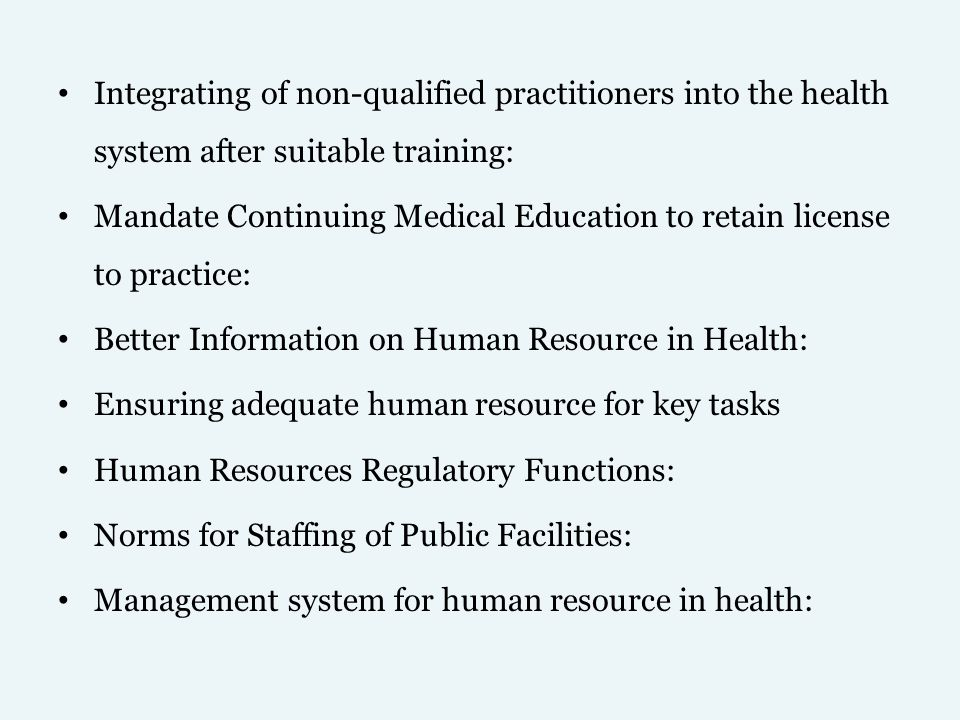 Integrating of non-qualified practitioners into the health system after suitable training: Mandate Continuing Medical Education to retain license to p
