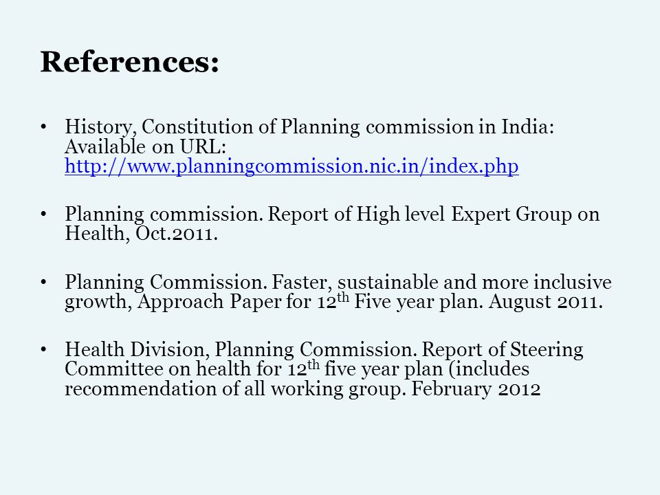 References: History, Constitution of Planning commission in India: Available on URL: http://www.planningcommission.nic.in/index.php http://www.plannin
