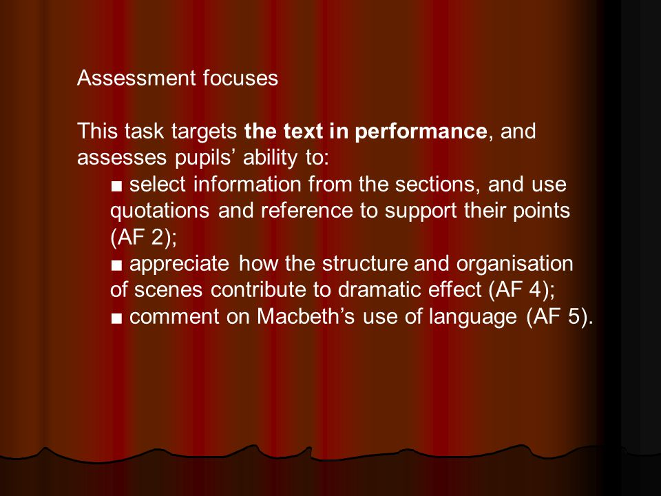 Assessment focuses This task targets the text in performance, and assesses pupils ability to: select information from the sections, and use quotations