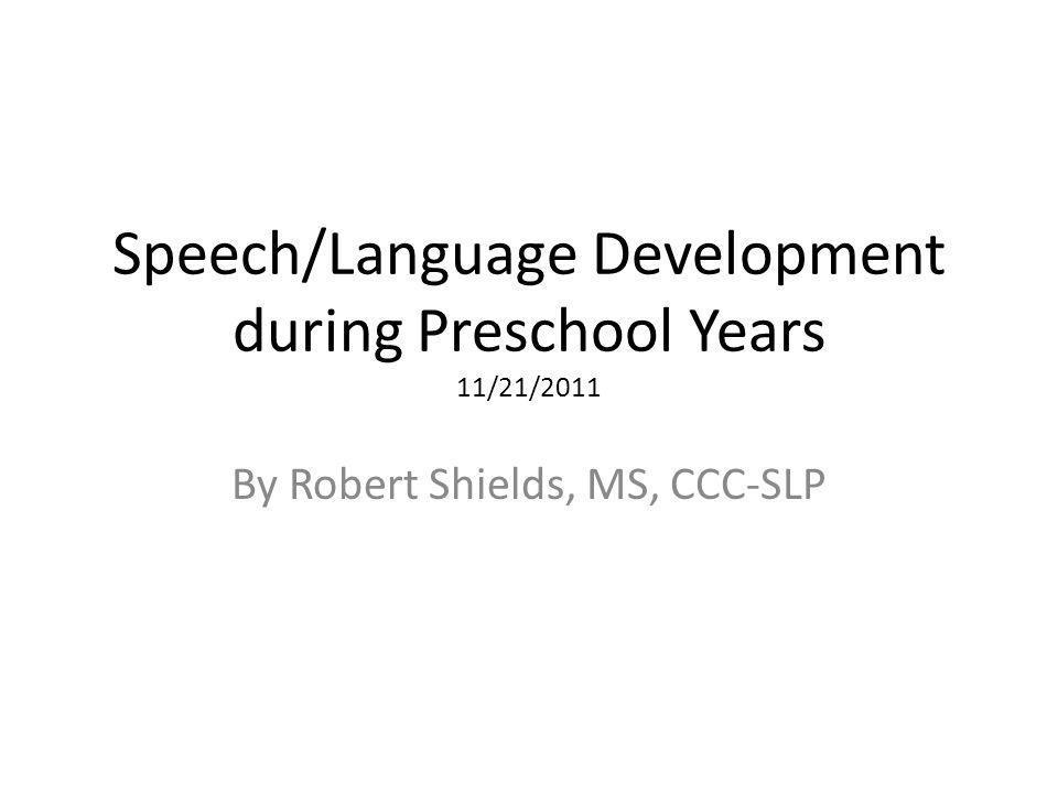 Speech/Language Development during Preschool Years 11/21/2011 By Robert Shields, MS, CCC-SLP