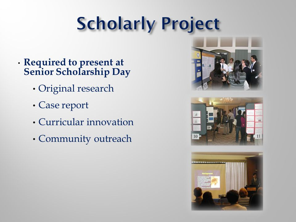 Required to present at Senior Scholarship Day Original research Case report Curricular innovation Community outreach