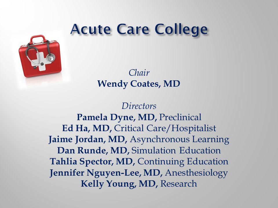 Chair Wendy Coates, MD Directors Pamela Dyne, MD, Preclinical Ed Ha, MD, Critical Care/Hospitalist Jaime Jordan, MD, Asynchronous Learning Dan Runde,