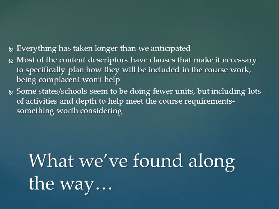 What weve found along the way… Everything has taken longer than we anticipated Everything has taken longer than we anticipated Most of the content des