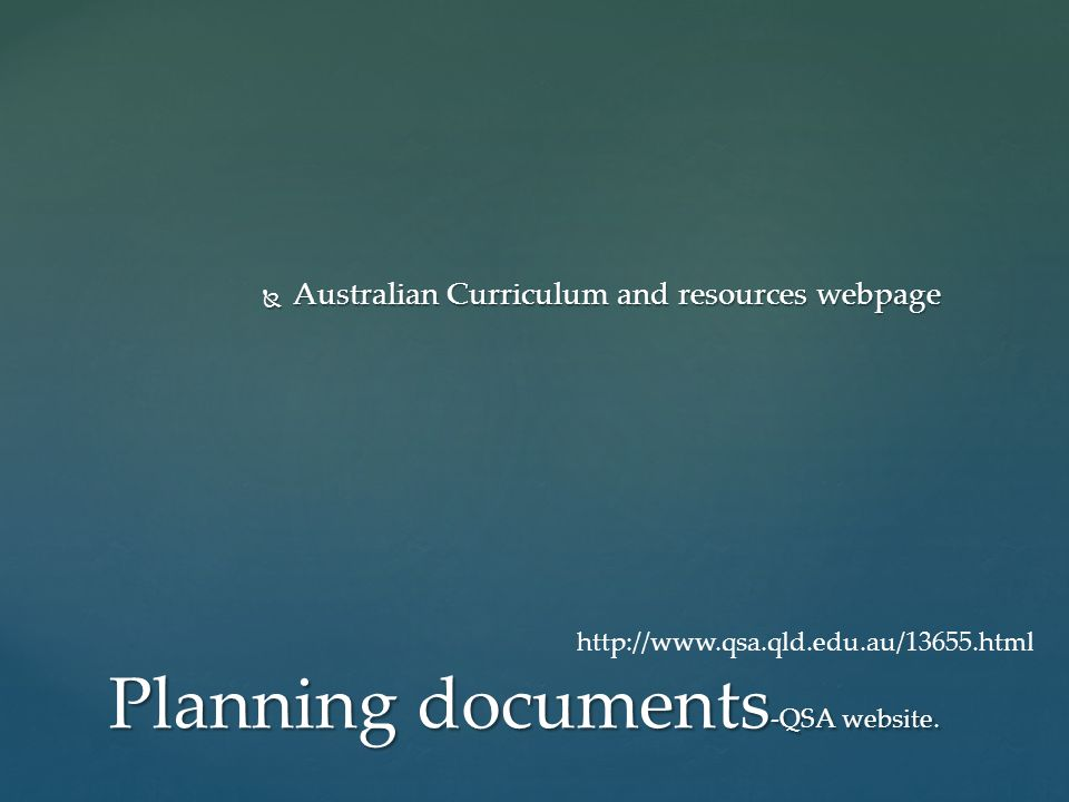Australian Curriculum and resources webpage Australian Curriculum and resources webpage Planning documents -QSA website. http://www.qsa.qld.edu.au/136