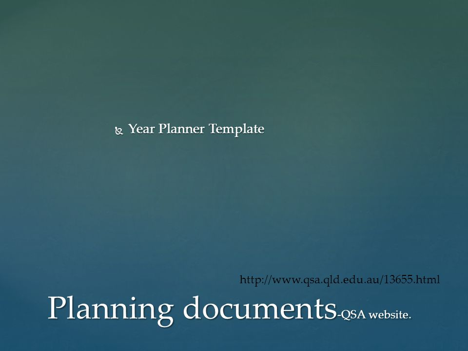 Year Planner Template Year Planner Template Planning documents -QSA website. http://www.qsa.qld.edu.au/13655.html