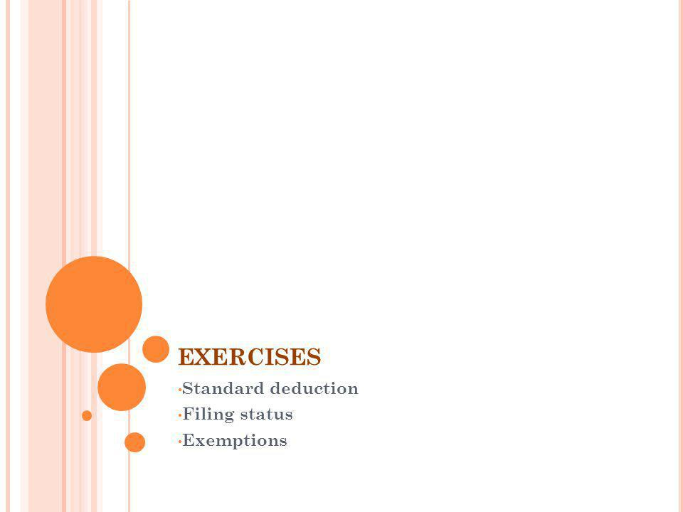 EXERCISES Standard deduction Filing status Exemptions
