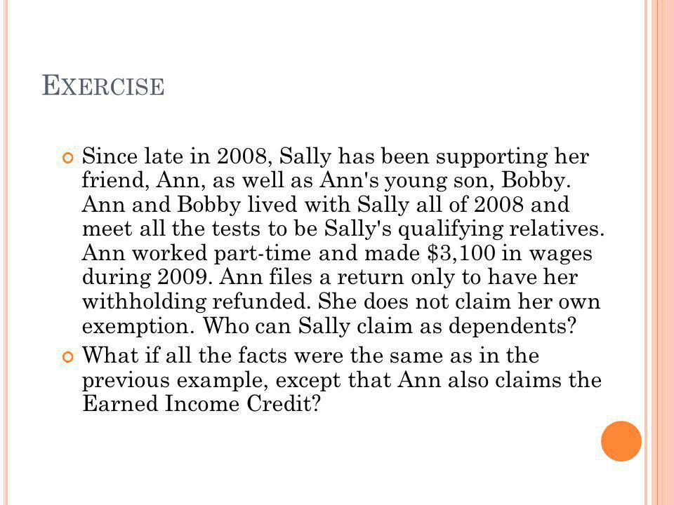 E XERCISE Since late in 2008, Sally has been supporting her friend, Ann, as well as Ann's young son, Bobby. Ann and Bobby lived with Sally all of 2008