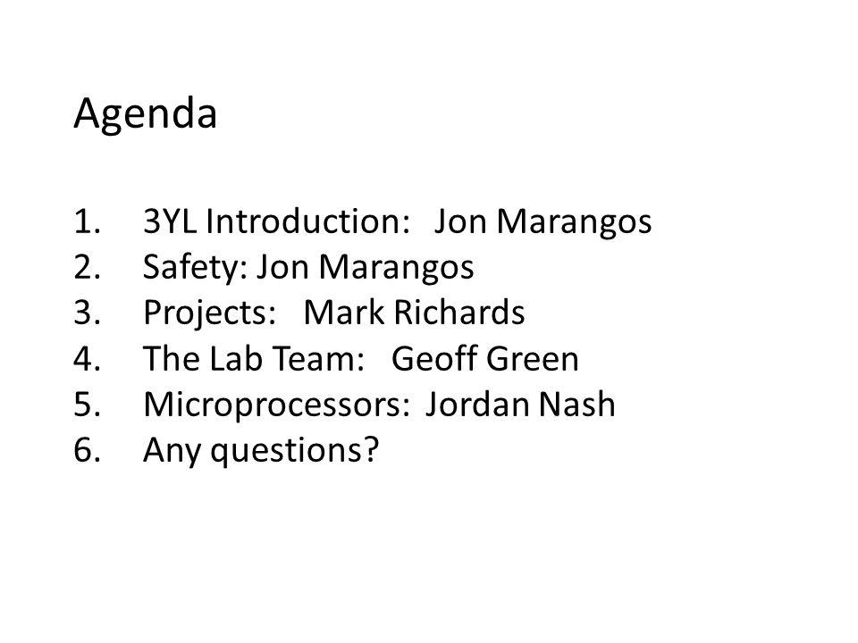 Agenda 1.3YL Introduction: Jon Marangos 2.Safety: Jon Marangos 3.Projects: Mark Richards 4.The Lab Team: Geoff Green 5.Microprocessors: Jordan Nash 6.Any questions.